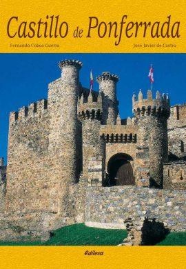 Castillo de Ponferrada. Fernando Cobos Guerra; José Javier de Castro. Editorial Edilesa