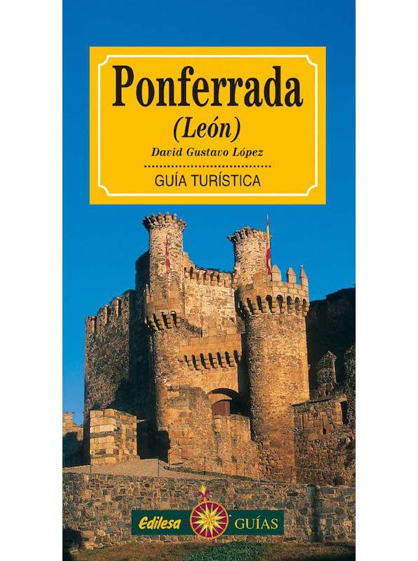 Ponferrada (León) Guía Turística. David Gustavo López. Editorial Edilesa